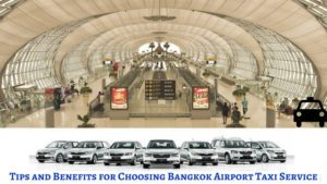 Tips and Benefits for Choosing Bangkok Airport Taxi Service
