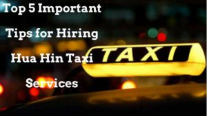 Top 5 Important Tips for Hiring Hua Hin Taxi Services